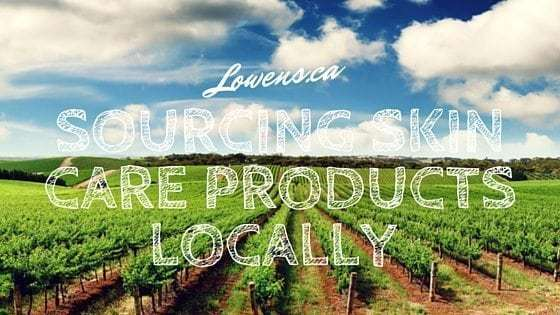 Sourcing Skin Care Products Locally BLOG POST By Lowen's Natural Skin Care LOWENS.CA #canadiangreenbeauty #naturalskincare