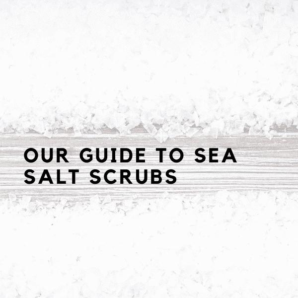 Sea-Salt-Scrubs-Guide